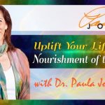 Interview with Dr. Paula Joyce - Uplift Your Life: Nourishment of the Spirit